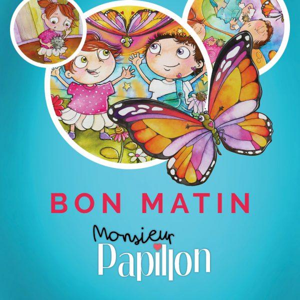 Bon Matin avec Monsieur Papillon